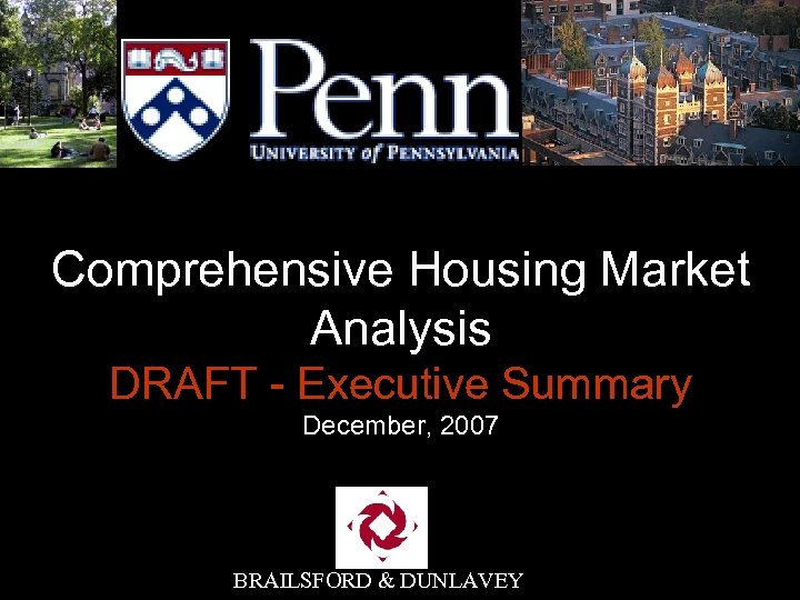 Comprehensive Housing Market Analysis DRAFT - Executive Summary December, 2007 BRAILSFORD & DUNLAVEY