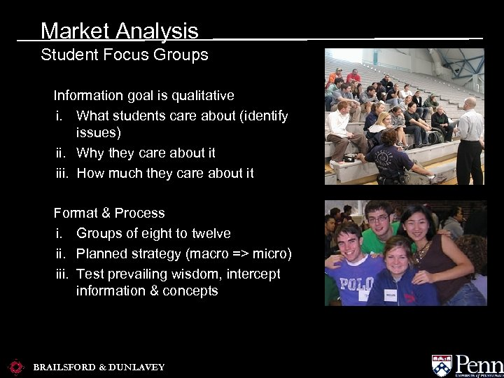 Market Analysis Student Focus Groups a. Information goal is qualitative i. What students care