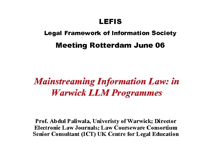 LEFIS Legal Framework of Information Society Meeting Rotterdam June 06 Mainstreaming Information Law: in