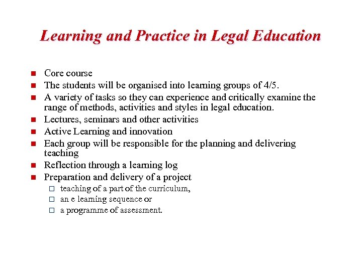 Learning and Practice in Legal Education n n n n Core course The students