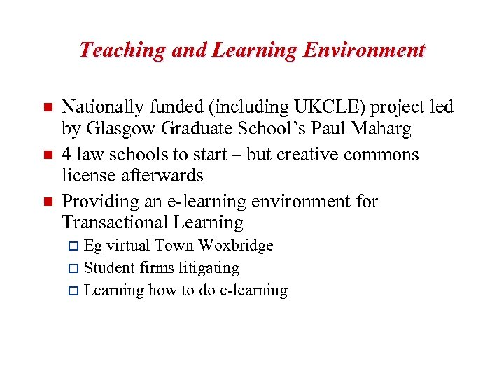 Teaching and Learning Environment n n n Nationally funded (including UKCLE) project led by