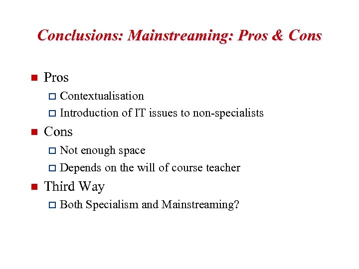 Conclusions: Mainstreaming: Pros & Cons n Pros Contextualisation o Introduction of IT issues to