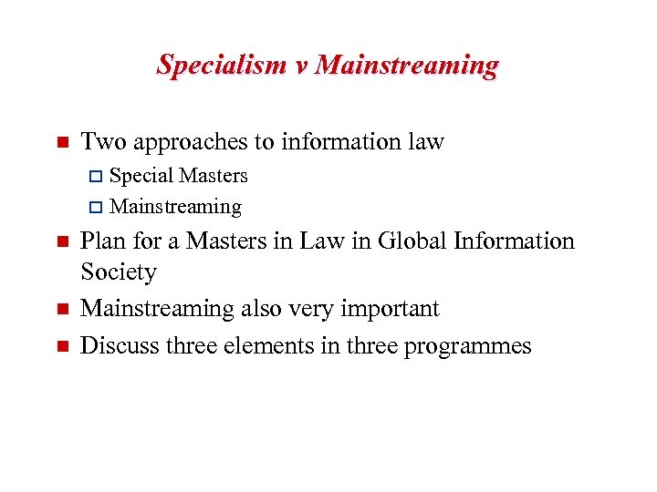 Specialism v Mainstreaming n Two approaches to information law Special Masters o Mainstreaming o