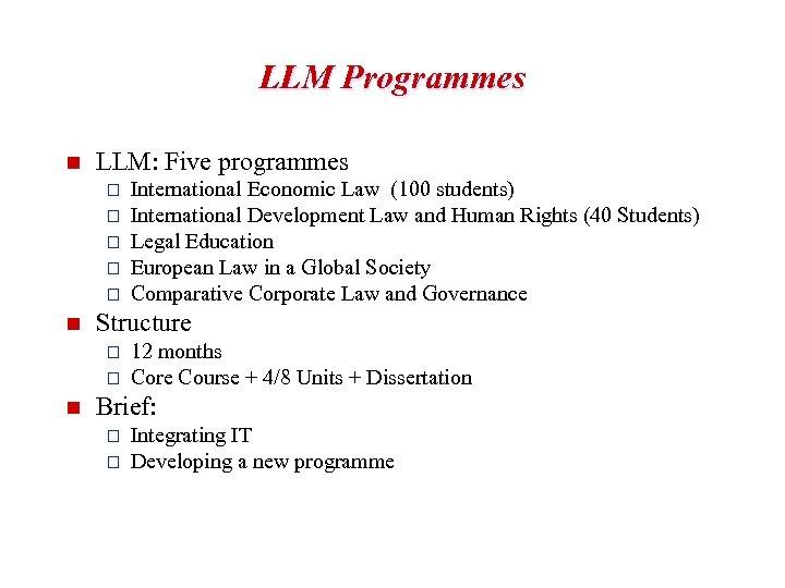 LLM Programmes n LLM: Five programmes o o o n Structure o o n