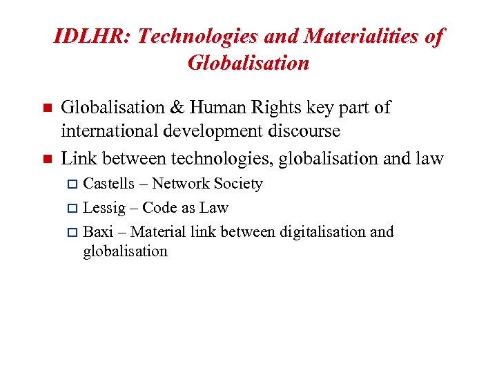 IDLHR: Technologies and Materialities of Globalisation n n Globalisation & Human Rights key part
