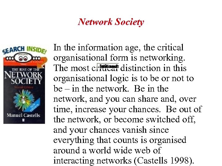 Network Society In the information age, the critical organisational form is networking. The most