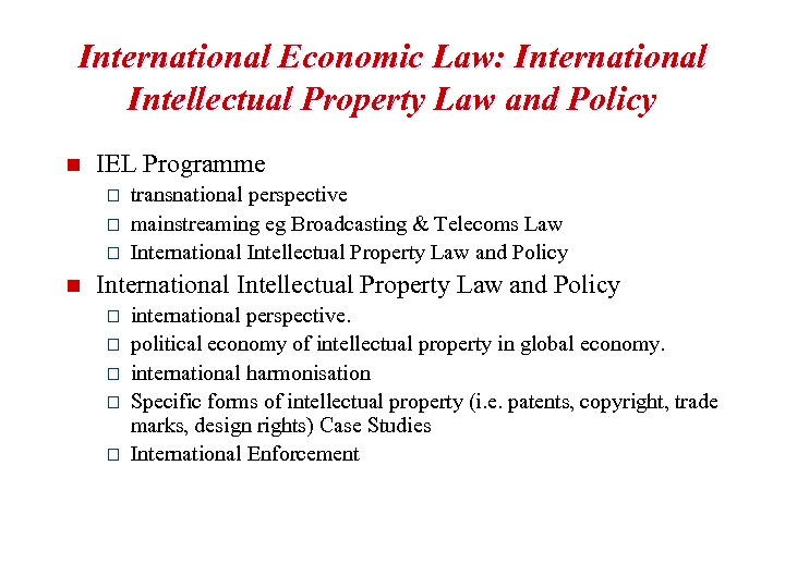 International Economic Law: International Intellectual Property Law and Policy n IEL Programme o o