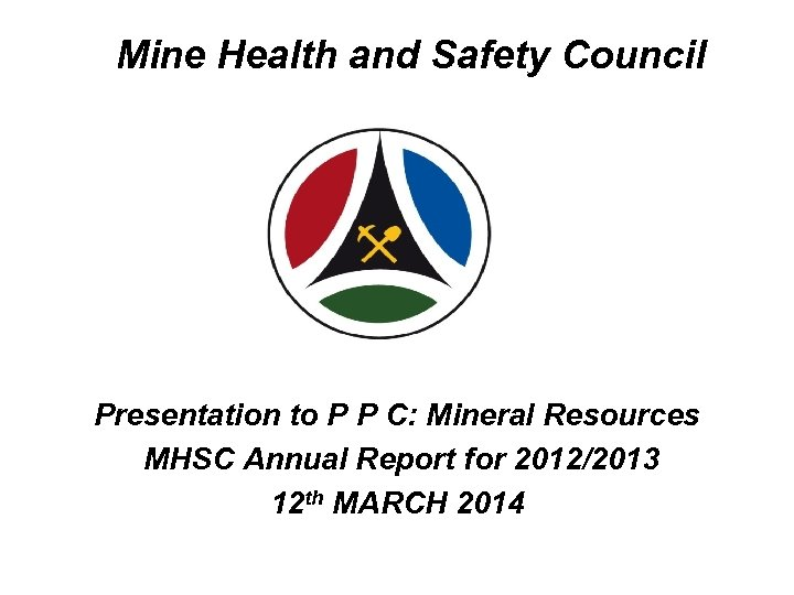Mine Health and Safety Council Presentation to P P C: Mineral Resources MHSC Annual