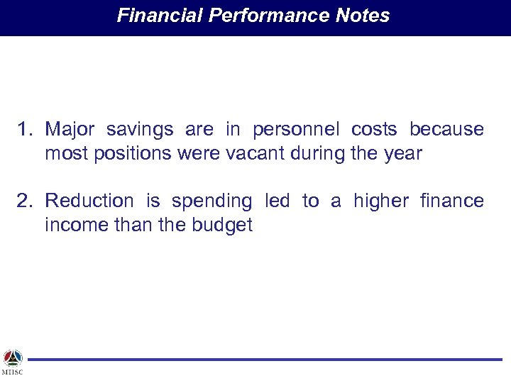 Financial Performance Notes 1. Major savings are in personnel costs because most positions were