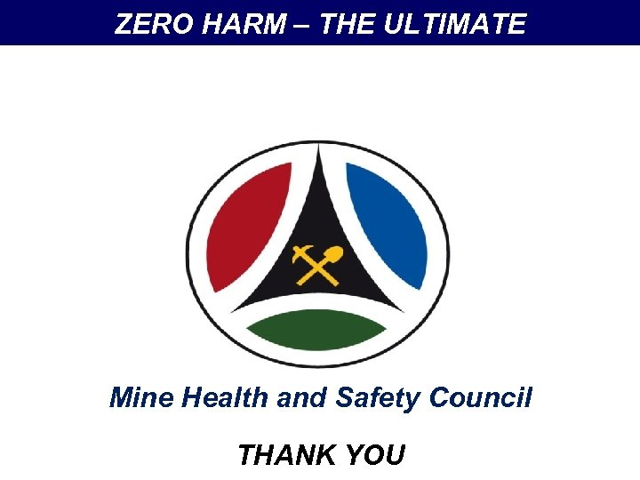 ZERO HARM – THE ULTIMATE Mine Health and Safety Council THANK YOU