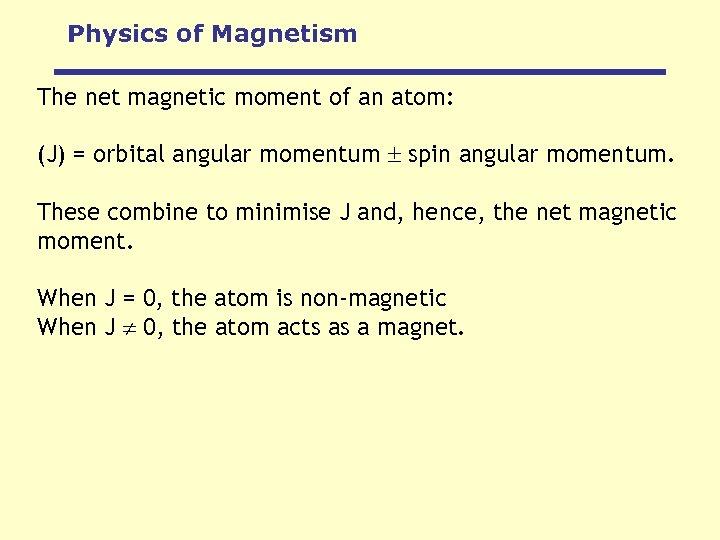 Physics of Magnetism The net magnetic moment of an atom: (J) = orbital angular