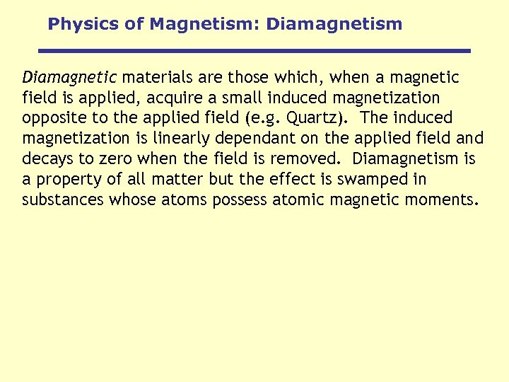 Physics of Magnetism: Diamagnetism Diamagnetic materials are those which, when a magnetic field is