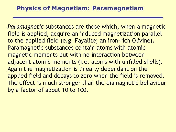 Physics of Magnetism: Paramagnetism Paramagnetic substances are those which, when a magnetic field is