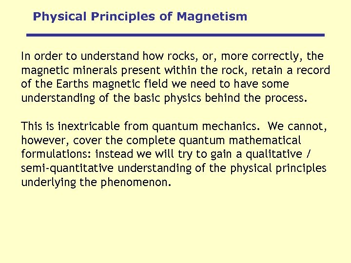Physical Principles of Magnetism In order to understand how rocks, or, more correctly, the