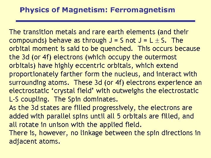 Physics of Magnetism: Ferromagnetism The transition metals and rare earth elements (and their compounds)