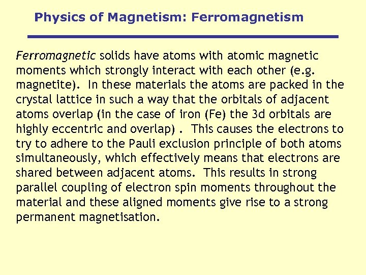 Physics of Magnetism: Ferromagnetism Ferromagnetic solids have atoms with atomic magnetic moments which strongly