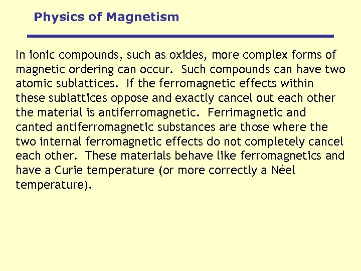 Physics of Magnetism In ionic compounds, such as oxides, more complex forms of magnetic