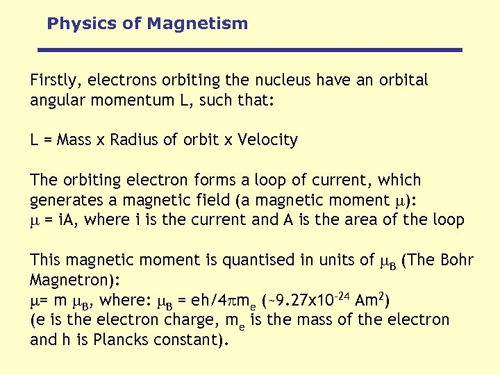 Physics of Magnetism Firstly, electrons orbiting the nucleus have an orbital angular momentum L,
