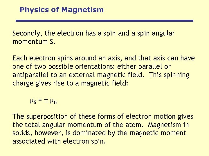 Physics of Magnetism Secondly, the electron has a spin and a spin angular momentum