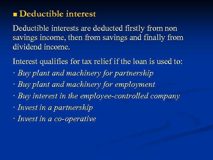 n Deductible interests are deducted firstly from non savings income, then from savings and