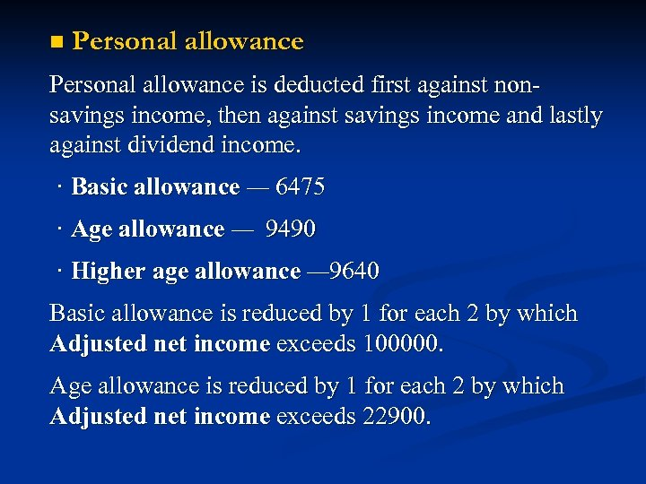 n Personal allowance is deducted first against nonsavings income, then against savings income and