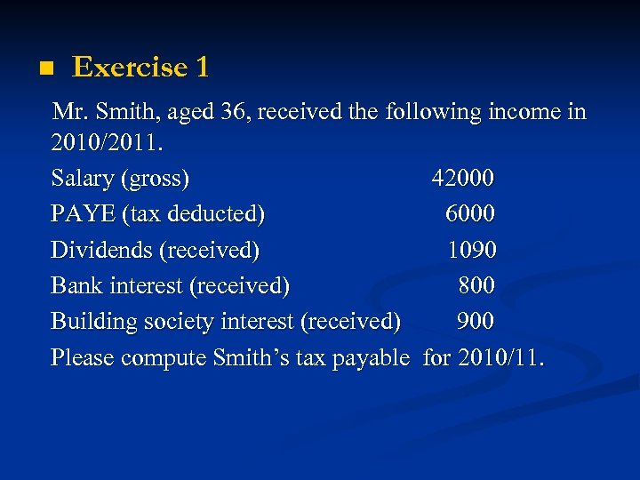 n Exercise 1 Mr. Smith, aged 36, received the following income in 2010/2011. Salary