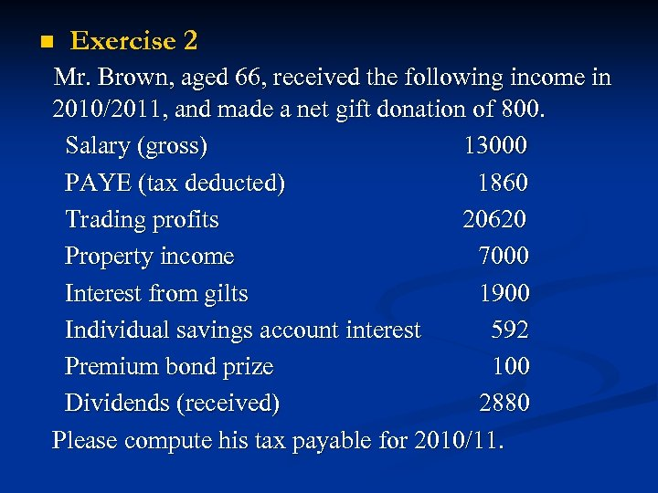 n Exercise 2 Mr. Brown, aged 66, received the following income in 2010/2011, and