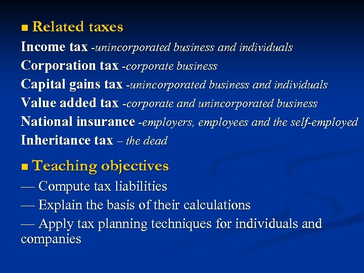 n Related taxes Income tax -unincorporated business and individuals Corporation tax -corporate business Capital