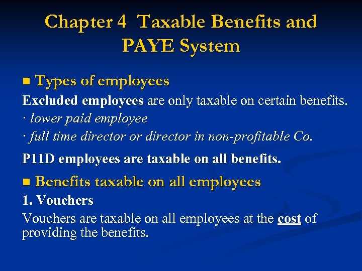 Chapter 4 Taxable Benefits and PAYE System n Types of employees Excluded employees are