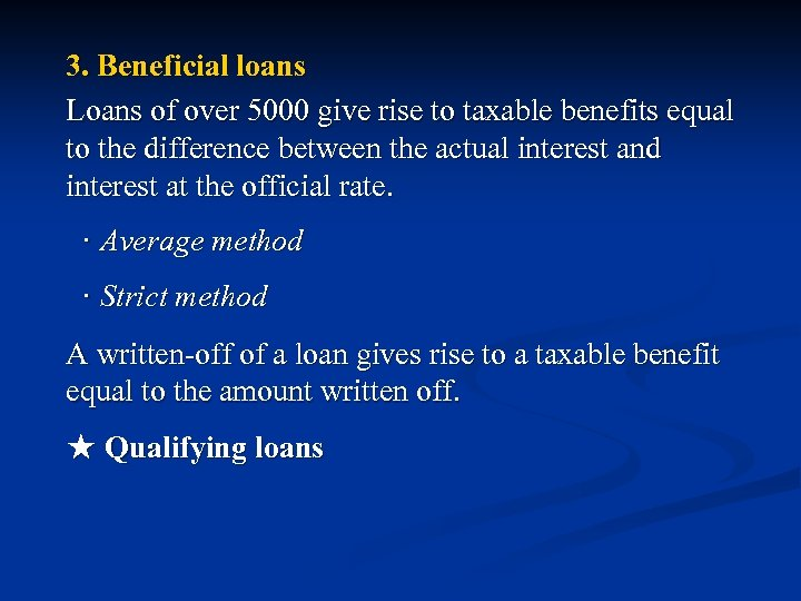 3. Beneficial loans Loans of over 5000 give rise to taxable benefits equal to
