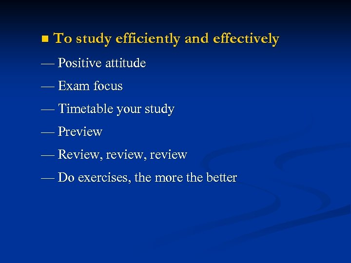 n To study efficiently and effectively — Positive attitude — Exam focus — Timetable