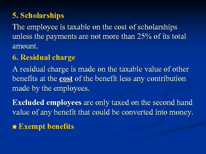 5. Scholarships The employee is taxable on the cost of scholarships unless the payments