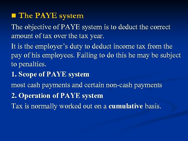 n The PAYE system The objective of PAYE system is to deduct the correct