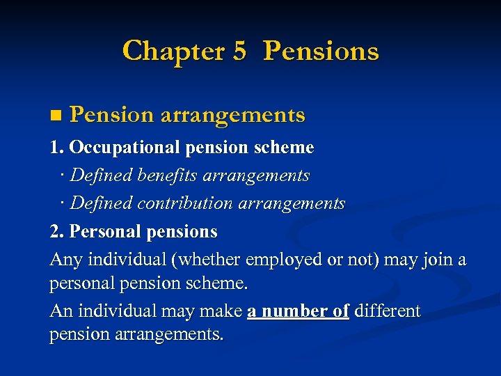 Chapter 5 Pensions n Pension arrangements 1. Occupational pension scheme · Defined benefits arrangements