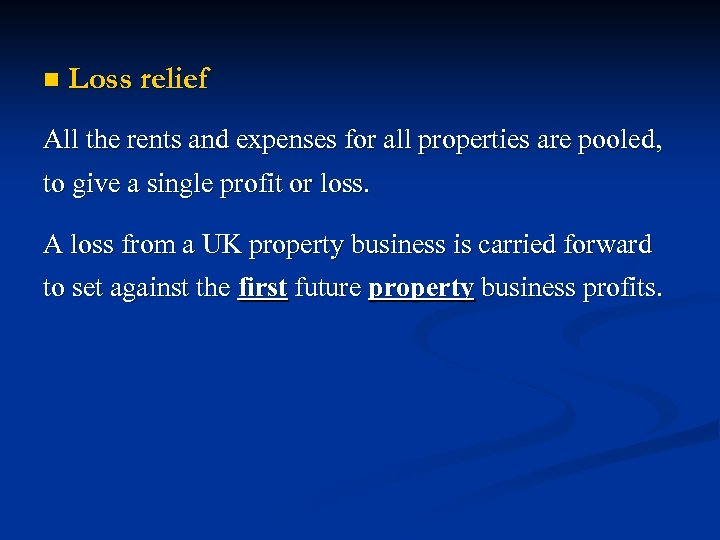 n Loss relief All the rents and expenses for all properties are pooled, to