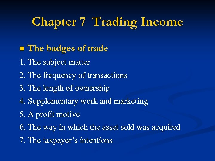 Chapter 7 Trading Income n The badges of trade 1. The subject matter 2.