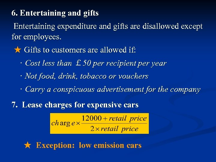 6. Entertaining and gifts Entertaining expenditure and gifts are disallowed except for employees. ★