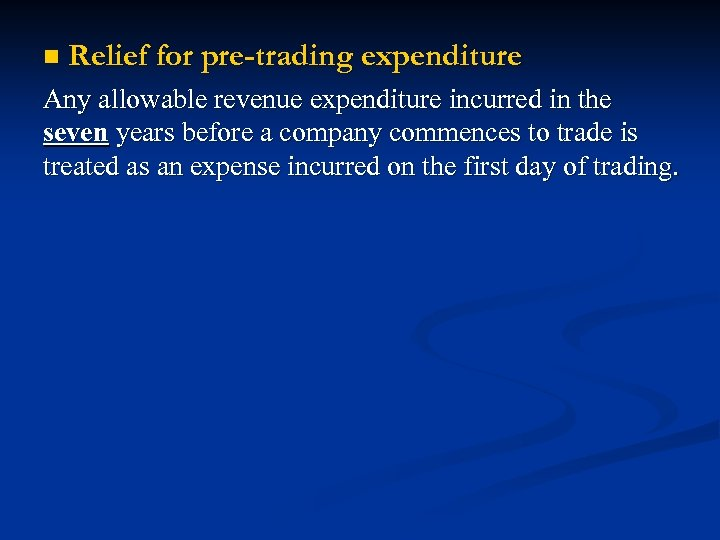n Relief for pre-trading expenditure Any allowable revenue expenditure incurred in the seven years