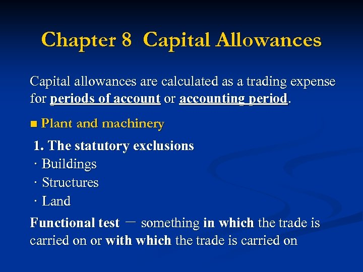 Chapter 8 Capital Allowances Capital allowances are calculated as a trading expense for periods