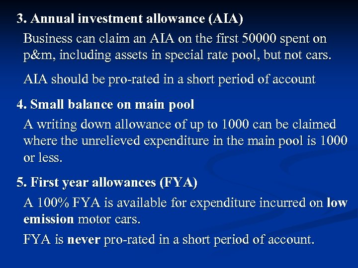 3. Annual investment allowance (AIA) Business can claim an AIA on the first 50000