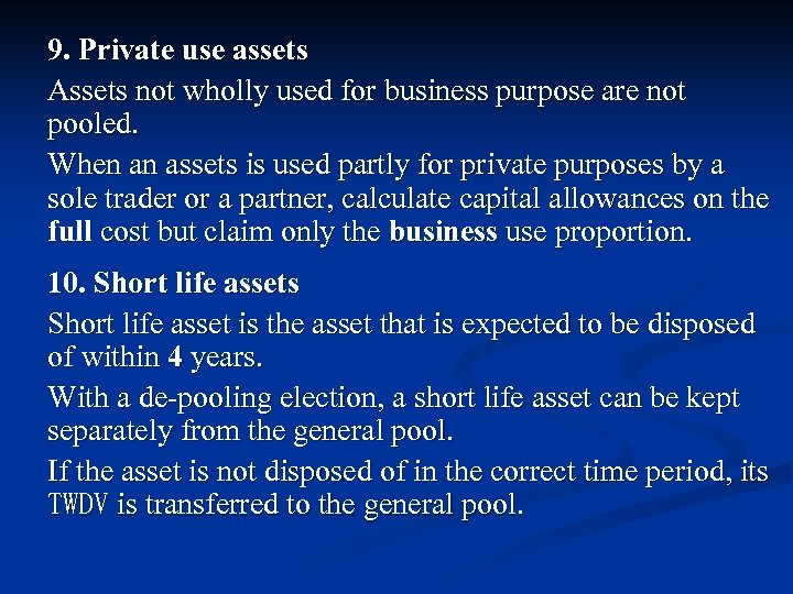 9. Private use assets Assets not wholly used for business purpose are not pooled.