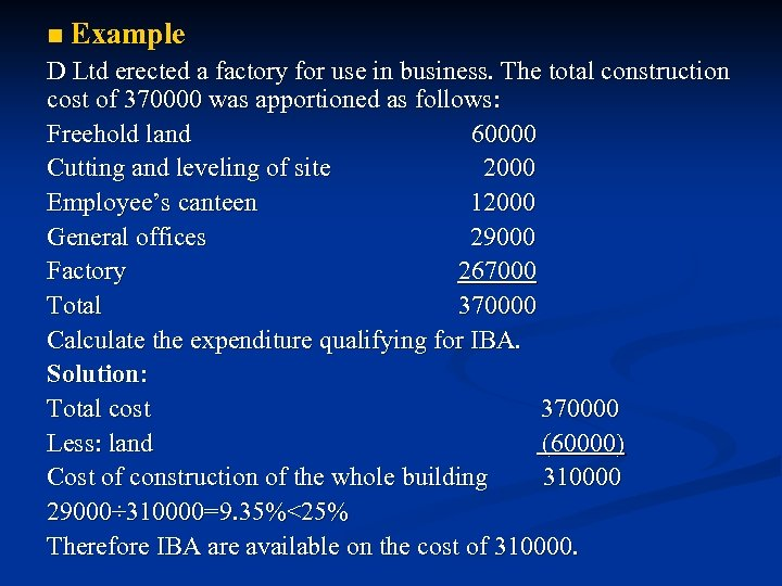 n Example D Ltd erected a factory for use in business. The total construction