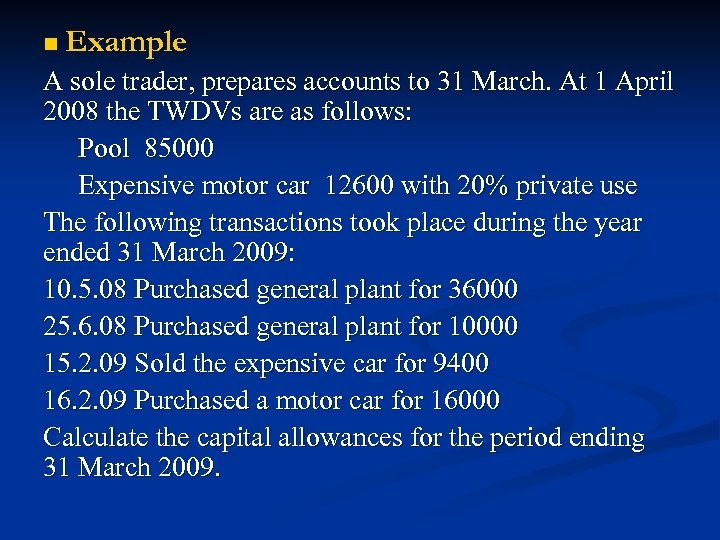 n Example A sole trader, prepares accounts to 31 March. At 1 April 2008