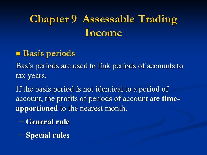 Chapter 9 Assessable Trading Income n Basis periods are used to link periods of
