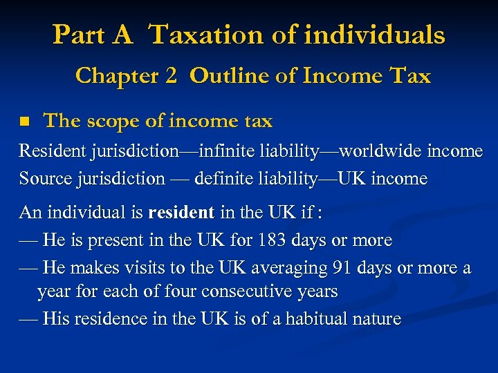 Part A Taxation of individuals Chapter 2 Outline of Income Tax n The scope