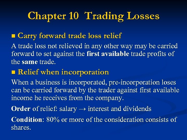 Chapter 10 Trading Losses n Carry forward trade loss relief A trade loss not