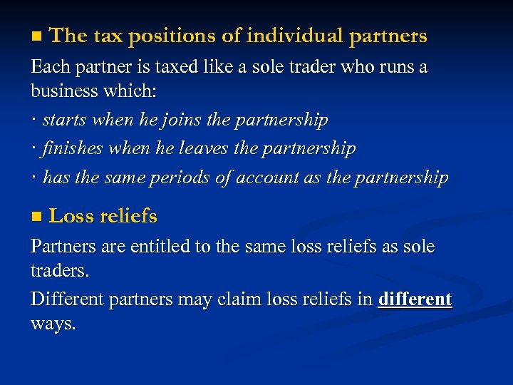 n The tax positions of individual partners Each partner is taxed like a sole