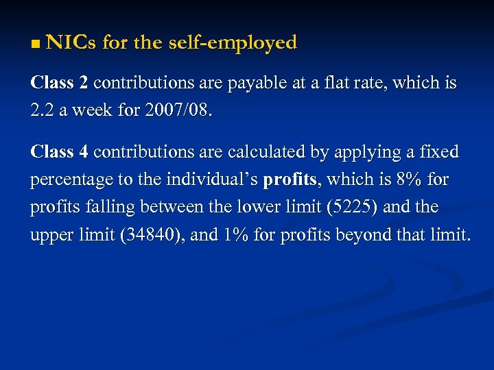n NICs for the self-employed Class 2 contributions are payable at a flat rate,