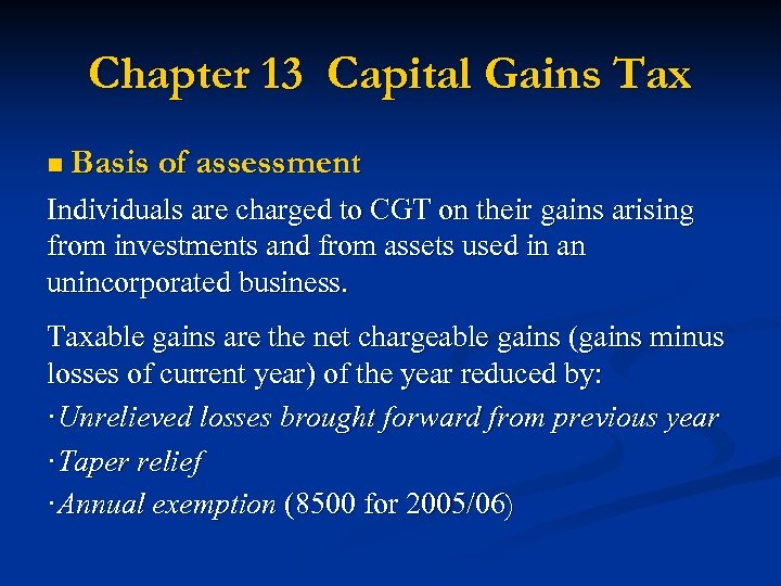 Chapter 13 Capital Gains Tax n Basis of assessment Individuals are charged to CGT