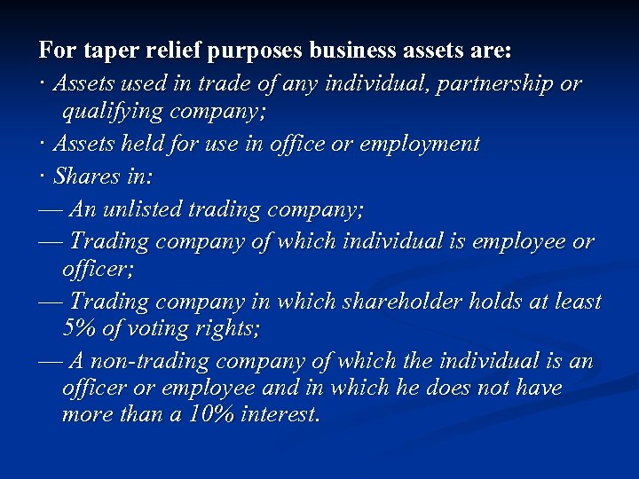 For taper relief purposes business assets are: · Assets used in trade of any